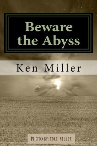 Beware the Abyss  by  Ken Miller