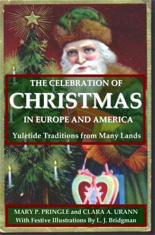 The Celebration of Christmas In Europe and America: Yuletide Traditions From Many Lands  by  Mary P. Pringle