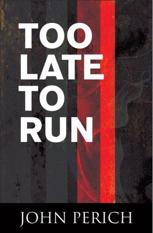 Too Late to Run (Mara Cunningham, #3)  by  John Perich