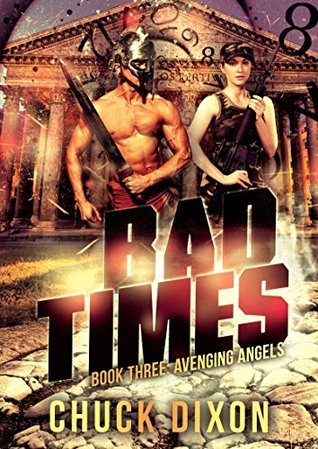 Bad Times Book 3: Avenging Angels  by  Chuck Dixon