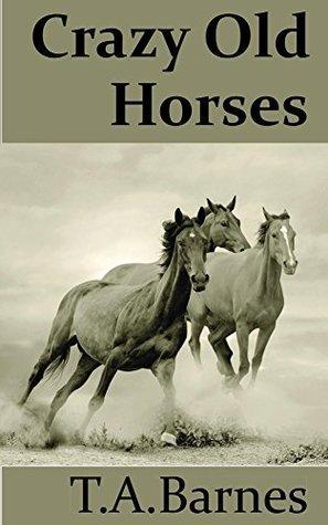 Crazy Old Horses T.A. Barnes