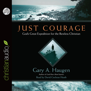 Just Courage: Gods Great Expedition for the Restless Chrisitan Gary A. Haugen