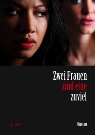 Zwei Frauen sind eine zuviel: Für alle Autoren, die diese Geschichte mit uns erzählt haben. Sophie von epubli