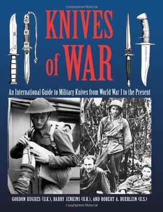 Knives Of War: An International Guide to Military Knives from World War I to the Present Gordon Hughes