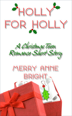 Holly for Holly: A Christmas Teen Romance Short Story  by  Holly-Anne Divey