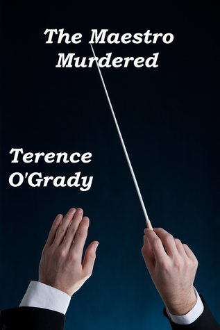 The Maestro Murdered  by  Terence OGrady