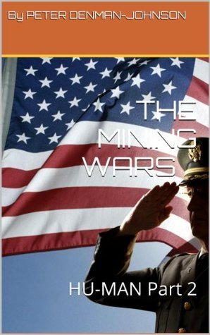 THE MINING WARS: HU-MAN Part 2 Peter Denman-Johnson