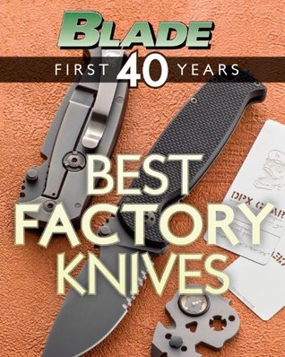 Blades Best Custom Knives: The Best Custom Knives of Blades First 40 Years Blade Editors
