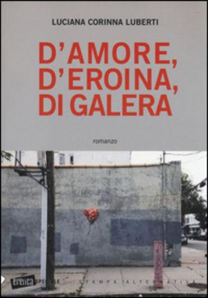 Damore, deroina, di galera  by  Luciana Corinna Luberti