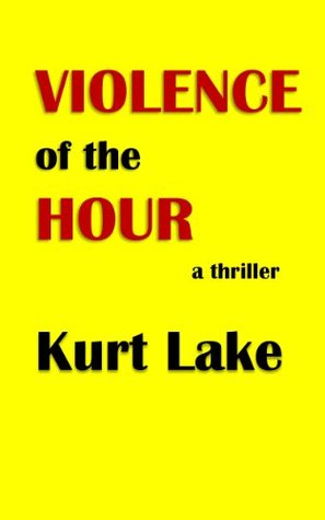 Violence of the Hour  by  Kurt Lake
