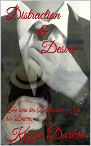 Distraction and Desire (Desire, #1)  by  Kizzie Darker