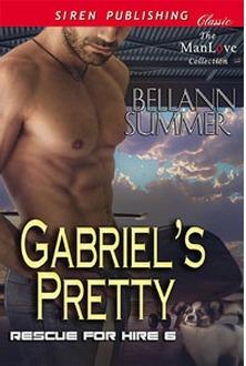 Gabriels Pretty (Rescue For Hire, #6)  by  Bellann Summer