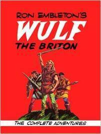 Ron Embletons Wulf the Briton: The Complete Adventures Ron Embleton