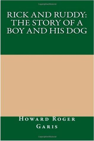 Rick and Ruddy: The Story of a Boy and His Dog  by  Howard R. Garis