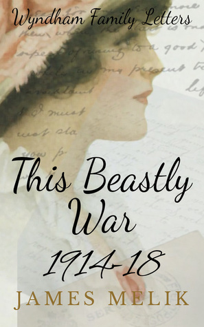 This Beastly War, 1914-18: Wyndham Family Letters  by  James Melik