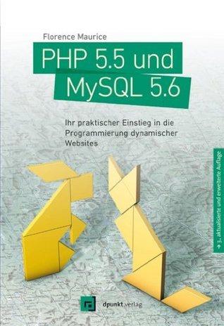 PHP 5.5 und MySQL 5.6: Ihr praktischer Einstieg in die Programmierung dynamischer Websites  by  Florence Maurice
