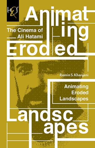 Animating Eroded Landscapes: The Cinema of Ali Hatami  by  Ramin S Khanjani