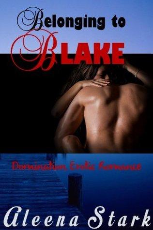 Belonging to Blake: Domination Erotic Romance  by  Aleena Stark