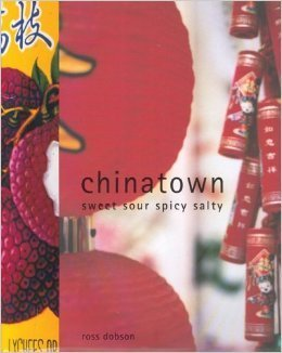 Chinatown : Sweet, Sour, Spicy, Salty  by  Ross Dobson