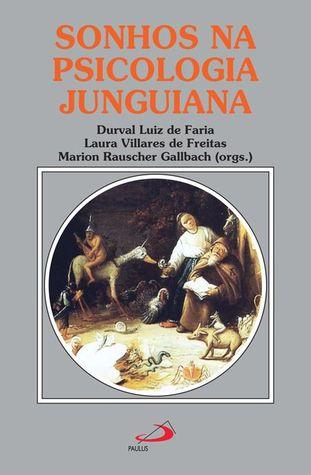 Sonhos na Psicologia Junguiana: novas perspectivas no contexto brasileiro Faria, Freitas & Gallbach (Orgs.)