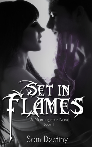 Set In Flames (Morningstars, #1) Sam Destiny