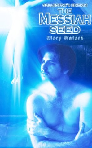 The Messiah Seed (Collectors Edition) (The Bridge of Consciousness Book 3) Story Waters