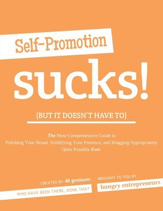 Self-Promotion Sucks: but it doesnt have to  by  Jennie Mustafa-Julock