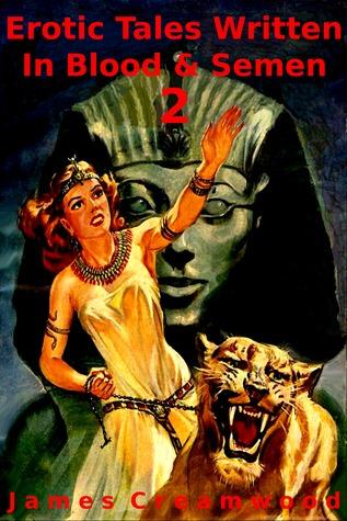 Erotic Tales Written In Blood & Semen 2  by  James Creamwood