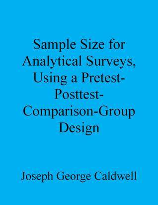 Sample Size for Analytical Surveys, Using a Pretest-Posttest-Comparison-Group Design Joseph George Caldwell