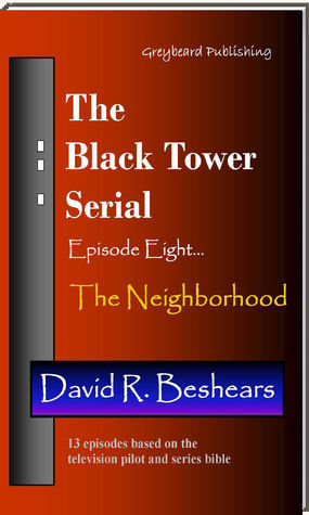 The Black Tower: Episode Eight – The Neighborhood David R. Beshears