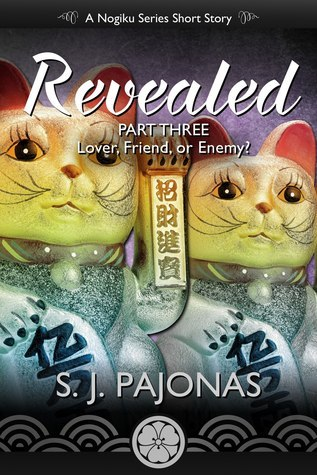 Revealed: Part Three: Lover, Friend, or Enemy? (The Nogiku Series 0.3)  by  S.J. Pajonas