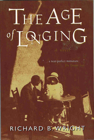 The Age Of Longing: A Novel  by  Richard B. Wright
