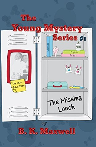 The Young Mystery Series: The Missing Lunch  by  B.K. Maxwell