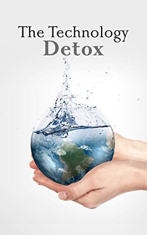 Simple Living: The Technology Detox: 6 Reasons to Give Up Technology and Take Back Your Life Geraldine Clarkson