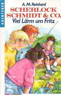 Viel Lärm um Fritz (Scherlock Schmidt & Co. #5)  by  A.M. Reinhard