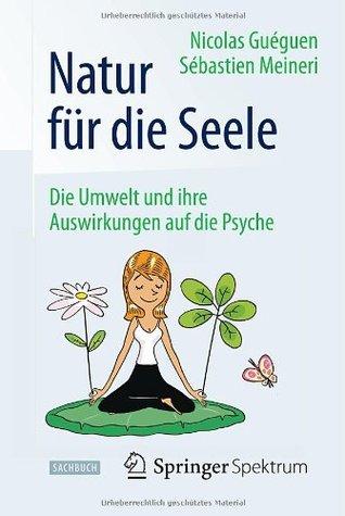 Natur für die Seele: Die Umwelt und ihre Auswirkungen auf die Psyche  by  Nicolas Guéguen