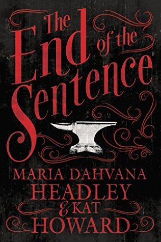 The End of the Sentence  by  Maria Dahvana Headley