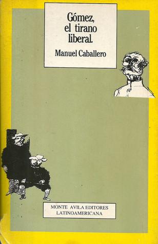 Gómez, el tirano liberal  by  Manuel Caballero