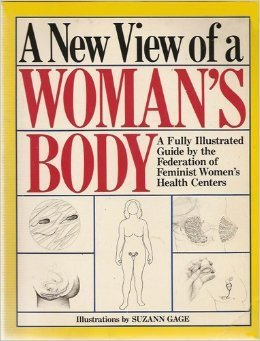 A New View of a Womans Body: A Fully Illustrated Guide  by  The Federation of Feminist Womens Health Centers