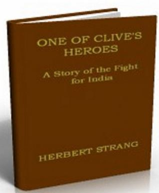 One of Clives Heroes: A Story of the Fight for India Herbert Strang