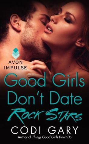Good Girls Dont Date Rock Stars  by  Codi Gary