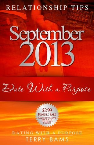 September 2013 Relationship Tips: Date With A Purpose (Dating With a Purpose Book 9) Terry Bams