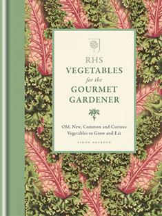 RHS Vegetables for the Gourmet Gardener Royal Horticultural Society, Simon Akeroyd