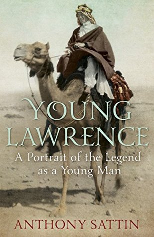 Young Lawrence: A Portrait of the Legend as a Young Man  by  Anthony Sattin