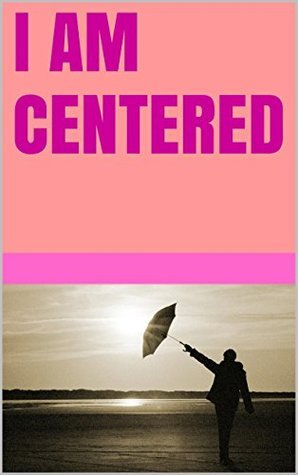 I am centered  by  Lanni Tolls