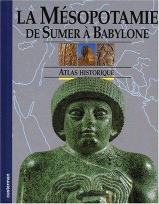 La Mesopotamie de sumer à Babylone  by  Erica Hunter