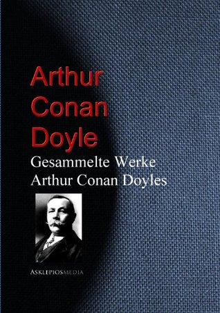 Gesammelte Werke Arthur Conan Doyles Arthur Conan Doyle