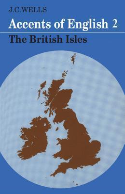 Accents of English 2 : The British Isles John C. Wells