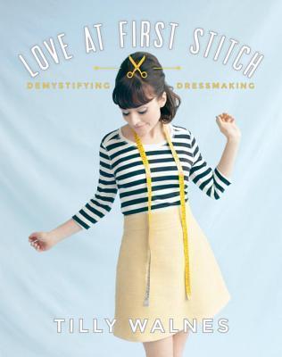 Love at First Stitch: Demystifying Dressmaking Tilly Walnes