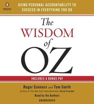 The Wisdom of Oz: Using Personal Accountability to Succeed in Everything You Do Roger Connors